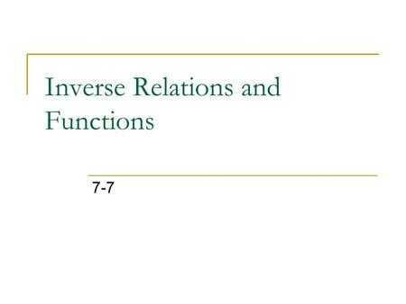 "Inverse Relations and Functions 7-7. Inverse Relations If a relation maps element a of its domain to element b of its range, the INVERSE RELATION ""undoes"""
