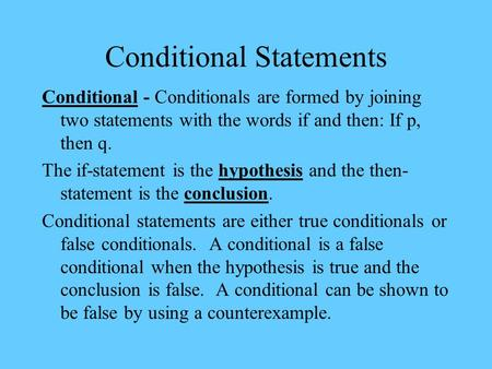 Conditional Statements Conditional - Conditionals are formed by joining two statements with the words if and then: If p, then q. The if-statement is the.