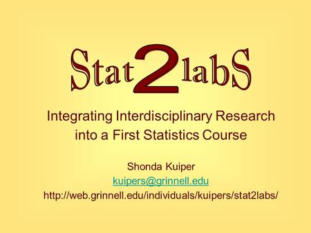 Integrating Interdisciplinary Research into a First Statistics Course Shonda Kuiper