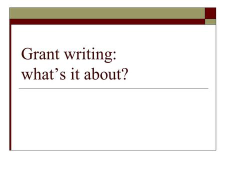 Grant writing: what's it about?. Who does grant writing?  Typically a person must have advanced to the level of independent investigator before being.