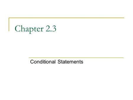 Chapter 2.3 Conditional Statements. Conditional Statement.