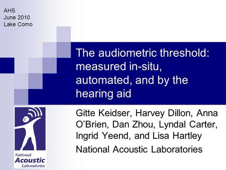 The audiometric threshold: measured in-situ, automated, and by the hearing aid Gitte Keidser, Harvey Dillon, Anna O'Brien, Dan Zhou, Lyndal Carter, Ingrid.
