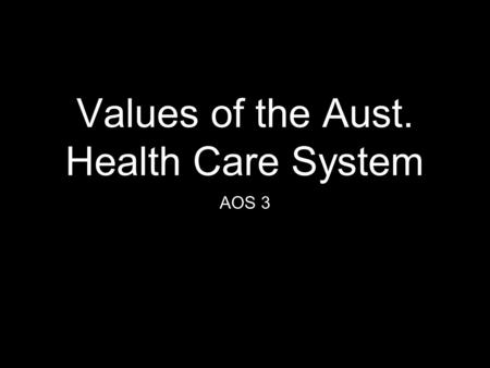 Values of the Aust. Health Care System AOS 3. What words do you think about? a health care system?