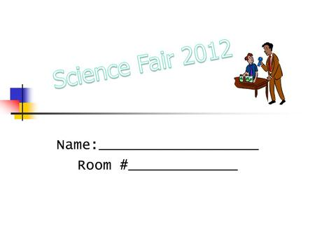 Name:___________________ Room #_____________. Science Fair Contract By signing below I realize I am responsible for: Paying Attention in Class Asking.