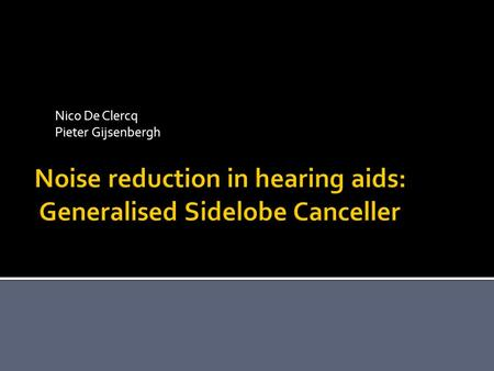 Nico De Clercq Pieter Gijsenbergh Noise reduction in hearing aids: Generalised Sidelobe Canceller.