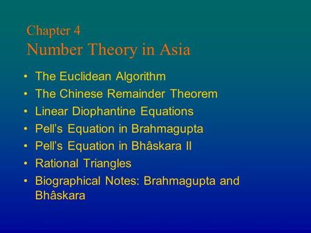 Chapter 4 Number Theory in Asia The Euclidean Algorithm The Chinese Remainder Theorem Linear Diophantine Equations Pell's Equation in Brahmagupta Pell's.
