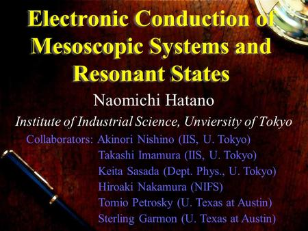 Electronic Conduction of Mesoscopic Systems and Resonant States Naomichi Hatano Institute of Industrial Science, Unviersity of Tokyo Collaborators: Akinori.