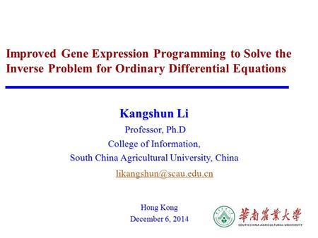 Improved Gene Expression Programming to Solve the Inverse Problem for Ordinary Differential Equations Kangshun Li Professor, Ph.D Professor, Ph.D College.