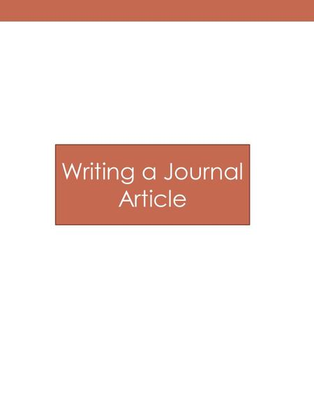 Writing a Journal Article. Sections of a Journal Article Introduction or Statement of Purpose Literature Review Specific Statement of Hypothesis(es) Description.