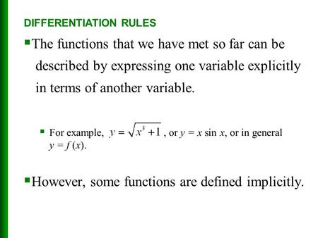  The functions that we have met so far can be described by expressing one variable explicitly in terms of another variable.  For example,, or y = x sin.