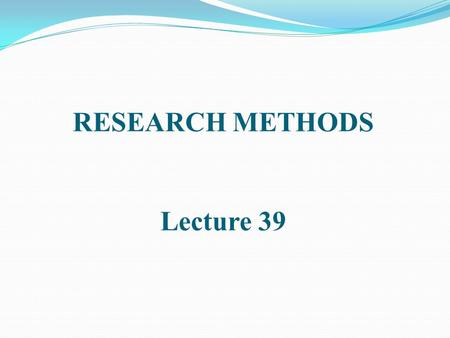 RESEARCH METHODS Lecture 39. OBSERVATIONAL STUDIES (Contd.)