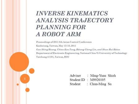 INVERSE KINEMATICS ANALYSIS TRAJECTORY PLANNING FOR A ROBOT ARM Proceedings of 2011 8th Asian Control Conference Kaohsiung, Taiwan, May 15-18, 2011 Guo-Shing.