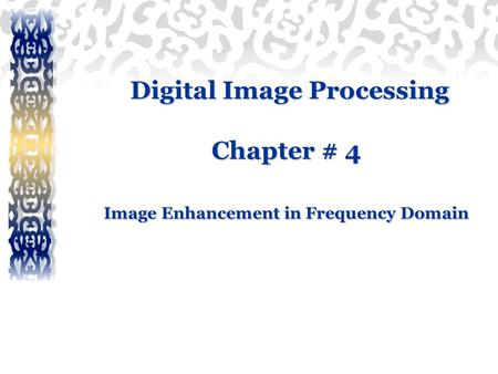 Digital Image Processing Chapter # 4 Image Enhancement in Frequency Domain Digital Image Processing Chapter # 4 Image Enhancement in Frequency Domain.