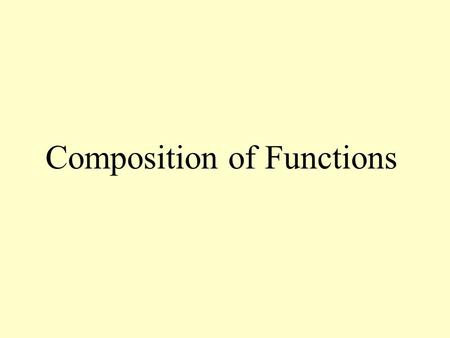 Composition of Functions. Definition of Composition of Functions The composition of the functions f and g are given by (f o g)(x) = f(g(x))