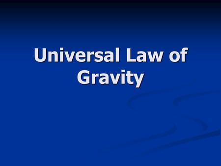 Universal Law of Gravity. Newton's Universal Law of Gravitation Between every two objects there is an attractive force, the magnitude of which is directly.