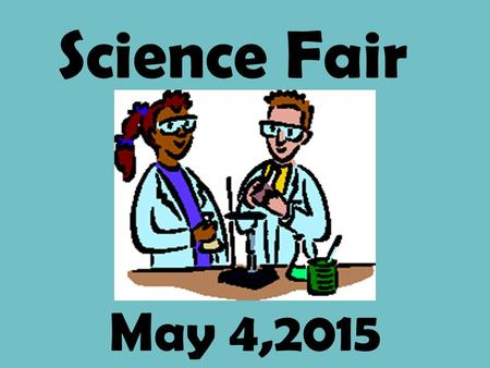 May 4,2015 Science Fair Science Fair Project Requirements: 1. Notebook 2. Display Board 3. Multimedia.