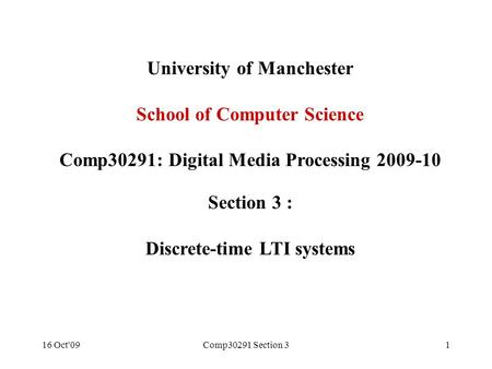 16 Oct'09Comp30291 Section 31 University of Manchester School of Computer Science Comp30291: Digital Media Processing 2009-10 Section 3 : Discrete-time.