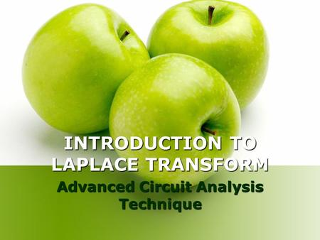 INTRODUCTION TO LAPLACE TRANSFORM Advanced Circuit Analysis Technique.