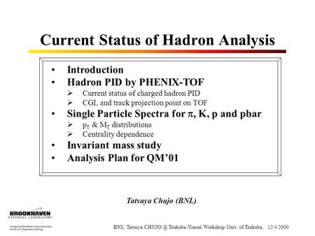 Current Status of Hadron Analysis Introduction Hadron PID by PHENIX-TOF  Current status of charged hadron PID  CGL and track projection point on TOF.