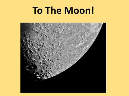 To The Moon!. Follow the scientific method in an experiment to explore these questions: