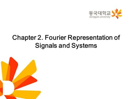 Chapter 2. Fourier Representation of Signals and Systems
