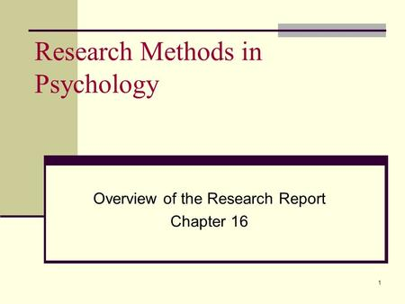 1 Research Methods in Psychology Overview of the Research Report Chapter 16.