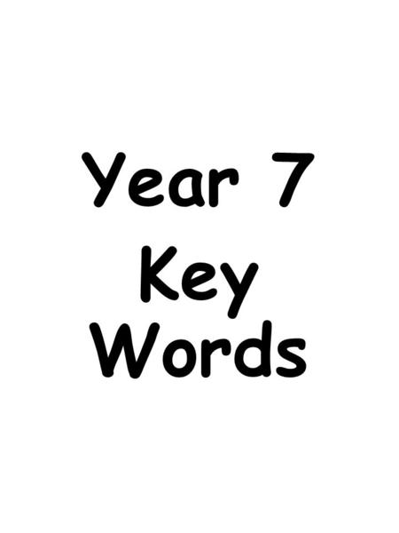 Year 7 Key Words. Number 1 Digit Decimal Operation Greater Less Between Order Significant Integer Positive Negative Estimate Approximate Number 2 Fraction.