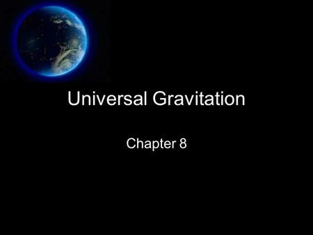 Universal Gravitation Chapter 8. Isaac Newton and Gravity Newton realized an apple falls because of force Moon follows circular path, force needed Newton.