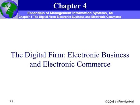 4.1 The Digital Firm: Electronic Business and Electronic Commerce Chapter 4 Essentials of Management Information Systems, 6e Chapter 4 The Digital Firm: