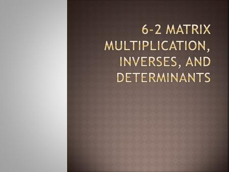 Matrix Entry or element Rows, columns Dimensions Matrix Addition/Subtraction Scalar Multiplication.