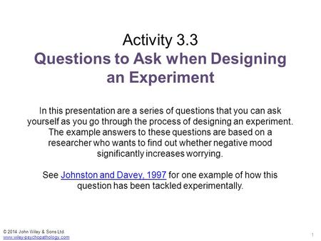 Activity 3.3 Questions to Ask when Designing an Experiment In this presentation are a series of questions that you can ask yourself as you go through the.