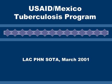 USAID/Mexico Tuberculosis Program LAC PHN SOTA, March 2001.
