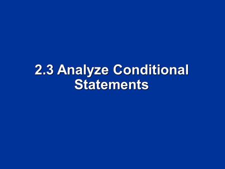 2.3 Analyze Conditional Statements. Objectives Analyze statements in if-then form. Analyze statements in if-then form. Write the converse, inverse, and.