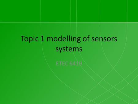 Topic 1 modelling of sensors systems ETEC 6419. Calibration methods We have a RTD sensing the temperature. The integer of the sensor inside the PLC is.