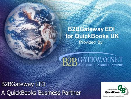 B2BGateway EDI for QuickBooks UK Provided By: B2BGateway LTD A QuickBooks Business Partner.