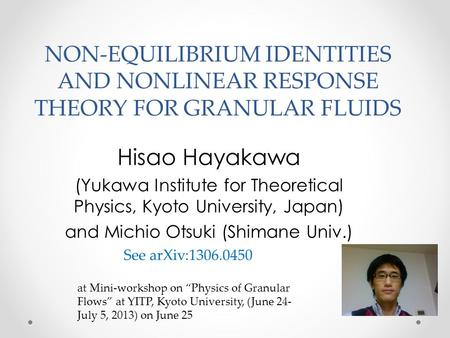 NON-EQUILIBRIUM IDENTITIES AND NONLINEAR RESPONSE THEORY FOR GRANULAR FLUIDS Hisao Hayakawa (Yukawa Institute for Theoretical Physics, Kyoto University,