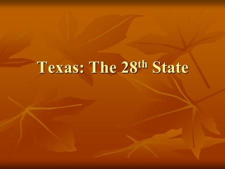 Texas: The 28th State.