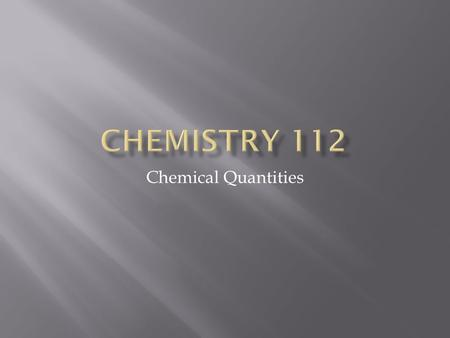 Chemical Quantities.  Chemistry is a quantitative science  There are three typical ways in which we measure the amount of something  By count  A dozen.