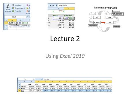 Lecture 2 Using Excel 2010. OVERVIEW Complex Formulas Basic Functions Arrays Sorting Data Outlining Data Filtering Data Formatting Tables.