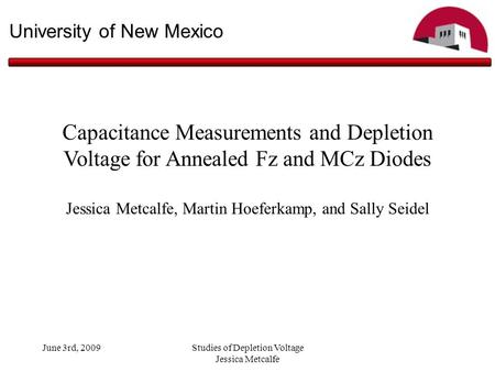 June 3rd, 2009Studies of Depletion Voltage Jessica Metcalfe University of New Mexico Capacitance Measurements and Depletion Voltage for Annealed Fz and.
