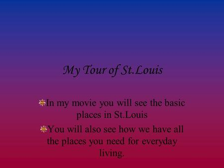 My Tour of St.Louis In my movie you will see the basic places in St.Louis You will also see how we have all the places you need for everyday living.