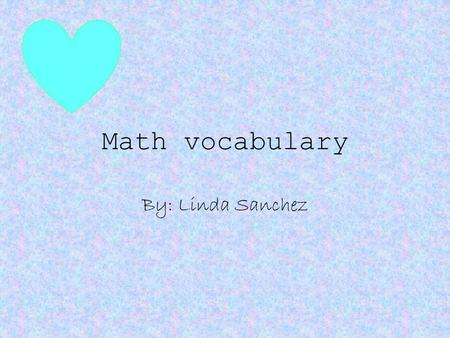 Math vocabulary By: Linda Sanchez. integer Any whole number and/or… inverse of a whole number.