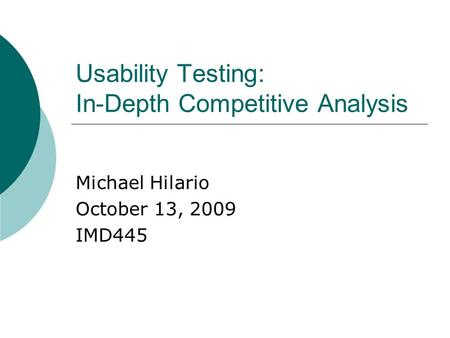 Usability Testing: In-Depth Competitive Analysis Michael Hilario October 13, 2009 IMD445.