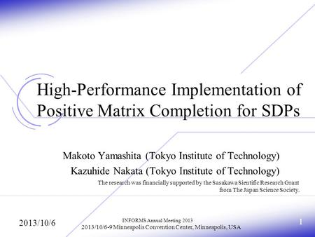1 High-Performance Implementation of Positive Matrix Completion for SDPs Makoto Yamashita (Tokyo Institute of Technology) Kazuhide Nakata (Tokyo Institute.