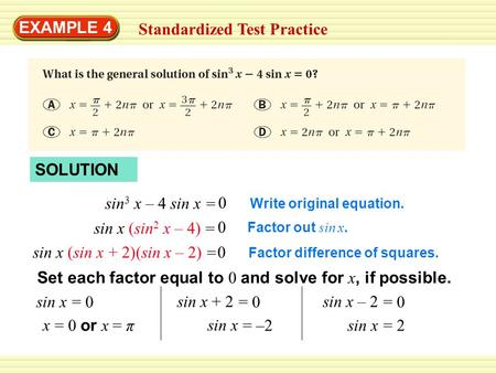 EXAMPLE 4 Standardized Test Practice SOLUTION Write original equation. sin 3 x – 4 sin x 0 = Factor out sin x. sin x (sin 2 x – 4) 0 = Factor difference.