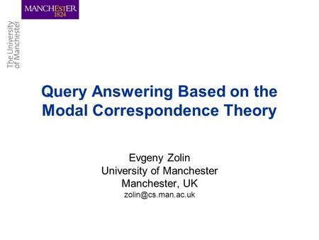 Query Answering Based on the Modal Correspondence Theory Evgeny Zolin University of Manchester Manchester, UK