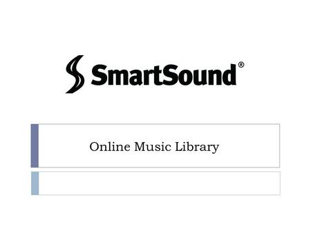 Online Music Library. What is SmartSound?  Subscription-based online music library  Purchased for CCPS staff and students  Provides thousands of royalty-free.