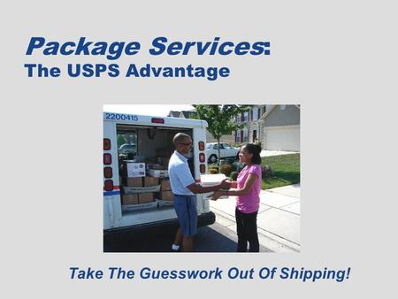 Take The Guesswork Out Of Shipping Package Services: The USPS Advantage Take The Guesswork Out Of Shipping!