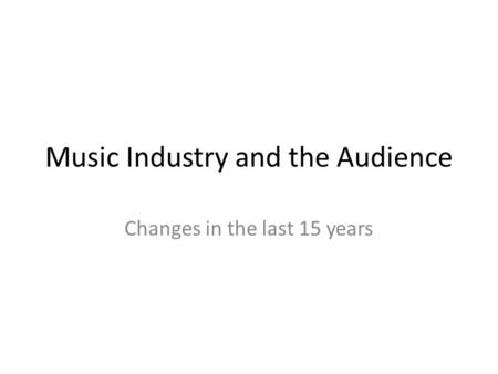 Music Industry and the Audience Changes in the last 15 years.