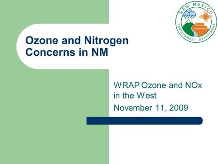 Ozone and Nitrogen Concerns in NM WRAP Ozone and NOx in the West November 11, 2009.